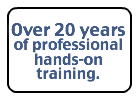 Over 20 years of professional hands-on training.